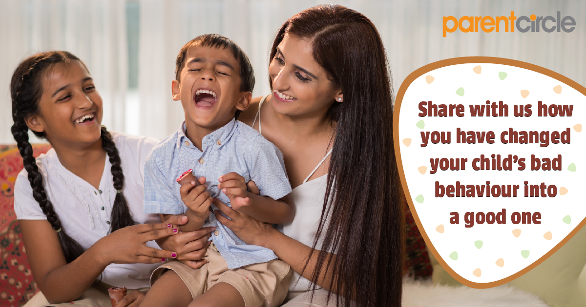 Share with us how you have changed your child's bad behaviour into a good one!