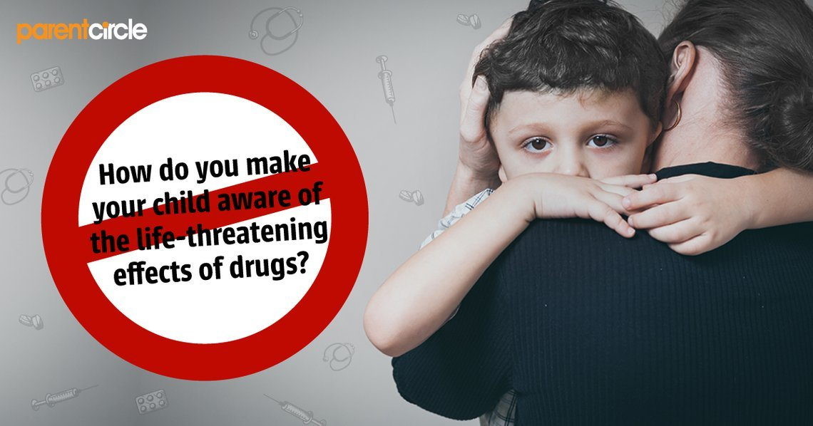How do you make your child aware of the life-threatening effects of drugs?