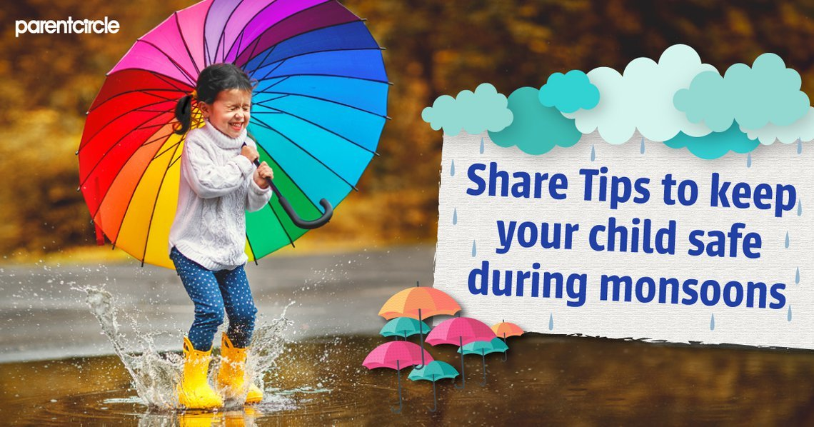 Share Tips with us to  keep your Child Safe during  Monsoons!