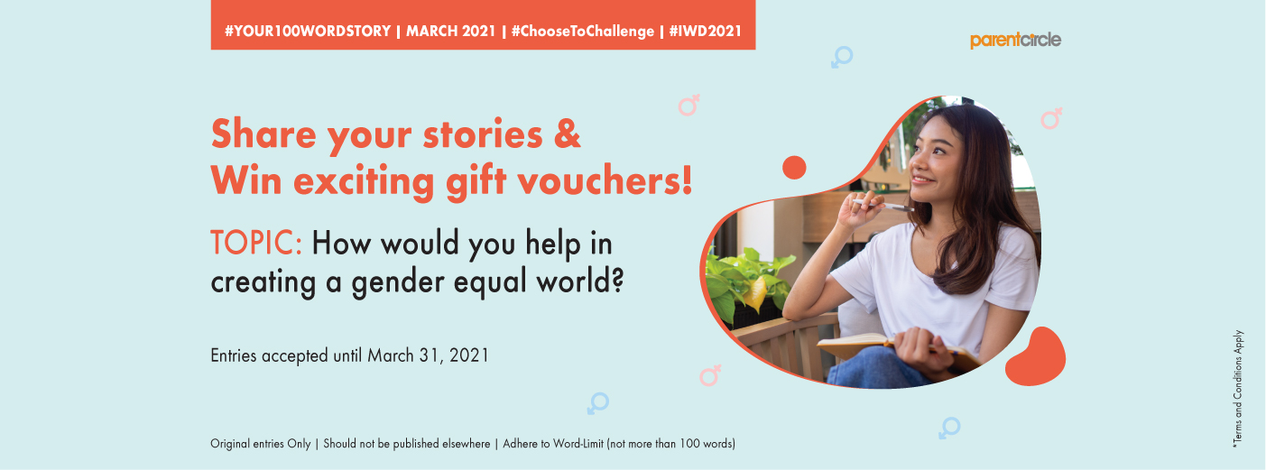 #YOUR100WORDSTORY - March 2021 | Women's Day - How would you help in creating a gender equal world?
