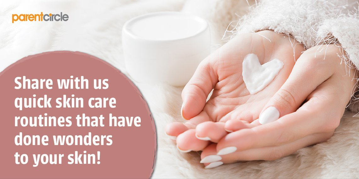 Share with us quick skin care routines that have done wonders to your skin!