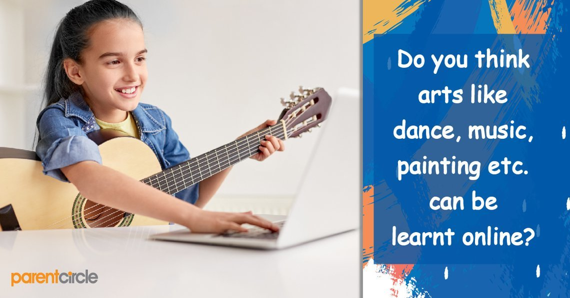 Do you think arts like dance, music, painting etc. can be learnt online?